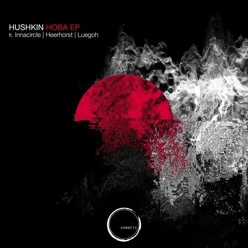 Premiere: Hushkin - Hoba [Somatic Records]
