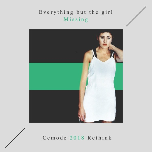 Everything But The Girl - Missing (Cemode 2018 Rethink)[FREE DOWNLOAD]