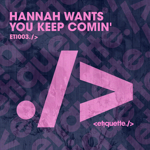 Hannah Wants You Keep Comin By Our Etiquette