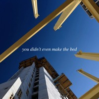 pronoun - you didn't even make the bed