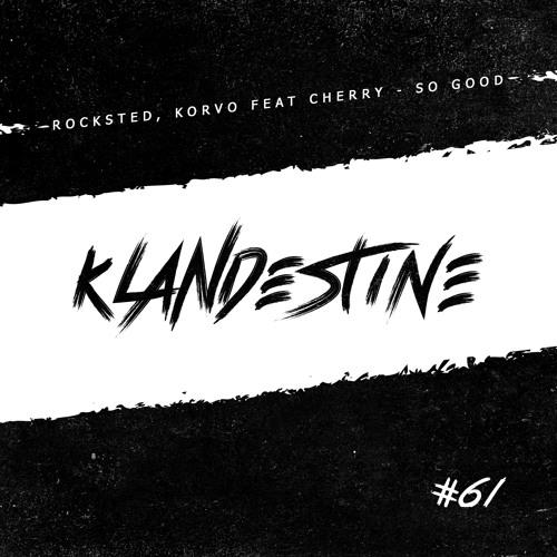 Rocksted, Korvo Feat Cherry - So Good [KLANDESTINE 061]