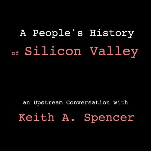 Keith A. Spencer - A People's History of Silicon Valley (In Conversation)