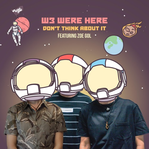 W3 Were Here - Don't Think About It feat. Zoe Gol