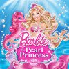 Light Up the World - Barbie: The Pearl Princess