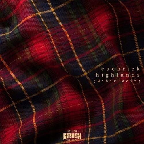 Cuebrick - highlands (Mihir Edit)