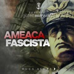 67: Ameaça fascista