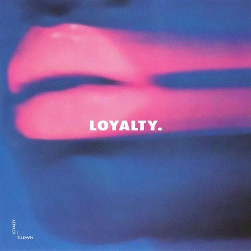 TLLDWN - Loyalty