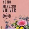 Morat - Yo No Merezco Volver