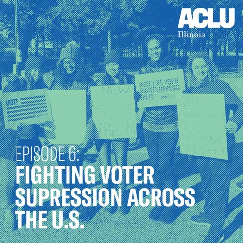 Episode 6: Fighting Voter Suppression Across the U.S.