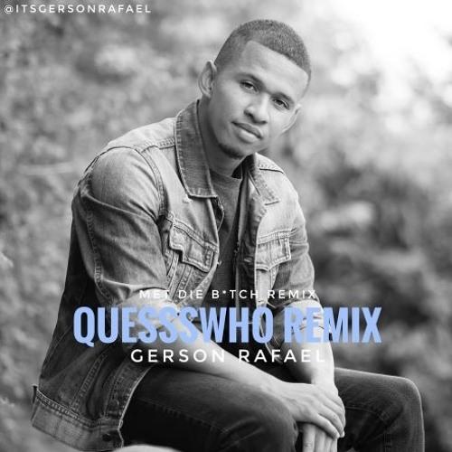 Quessswho - Met Die B*tch (Gerson Rafael Remix)
