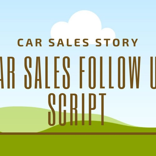 Car Sales Follow Up Script from CarSalesStory.com