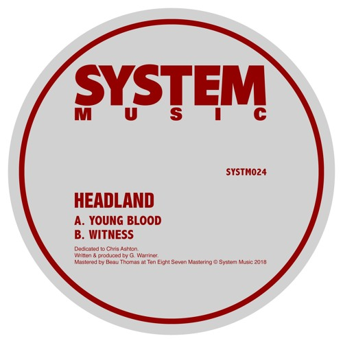 SYSTEM024 ~ HEADLAND - YOUNG BLOOD // WITNESS *AVAILABLE NOW*