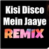 Kisi Disco Mein Jaaye  Remix Song 2018