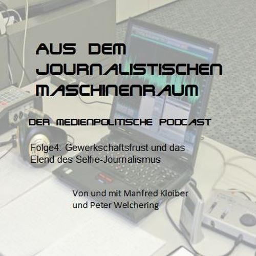 Folge 4: Gewerkschaftsfrust und das Elend des Selfie-Journalismus