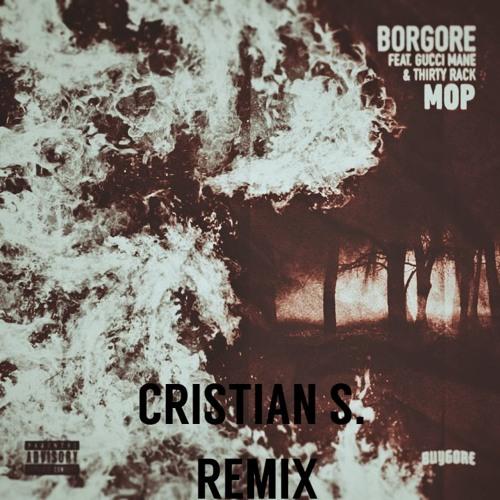 Borgore - MOP [feat. Gucci Mane & THIRTY RACK] (Cristian S. REMIX)