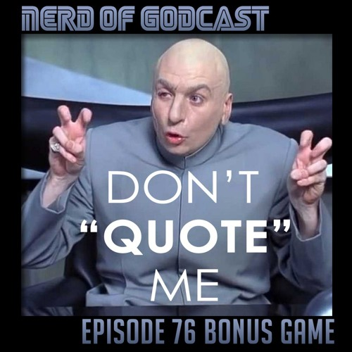 Episode 76 Bonus Game // Don't Quote Me