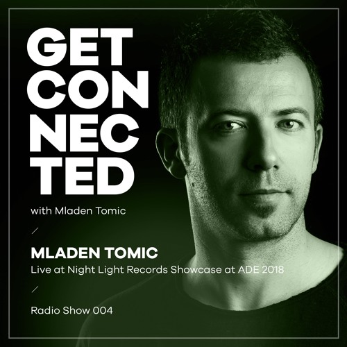 Get Connected with Mladen Tomic - 004 - Live at Night Light Records Showcase at ADE 2018