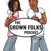 The Grown Folks Podcast   Grown 'n' Sexy   How do I get him from my DMs to the dinner table?