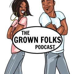 The Grown Folks Podcast | Grown 'n' Sexy | How do I get him from my DMs to the dinner table?