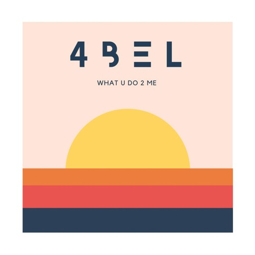 4bel - What U Do 2 Me [OUT NOW]