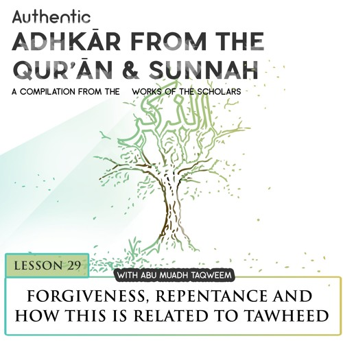 Lesson 29: Forgiveness, Repentance and how this is related to Tawheed