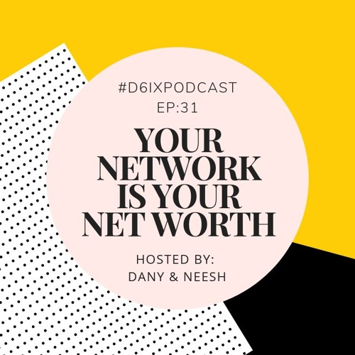 D6IX E31: Your Network is Your Net Worth