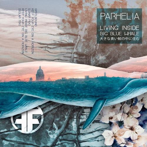 Parhelia - Living Inside Big Blue Whale Ep (Offworld063) Nov 12th 2018