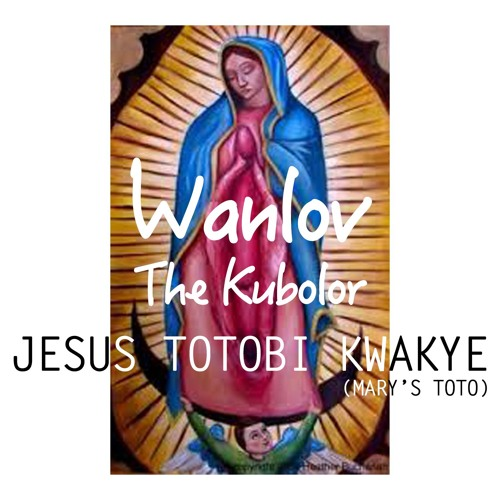 Jesus Totobi Kwakye (Mary's Toto)[Prod DJ Breezy]