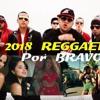 MIX 2018 REGGAETON - Por BRAVOepb - Música Urbana 2018 Lo Mas Nuevo