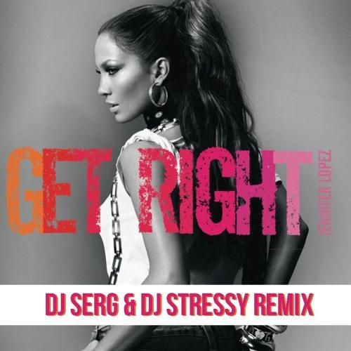 Jennifer Lopez - Get Right (DJ Serg & DJ Stressy Remix)