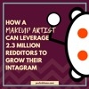 How a Makeup Artist Can Leverage 2.3 Million Redditors to Grow Their Instagram