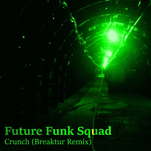 Future Funk Squad - Crunch (Breaktur Remix)
