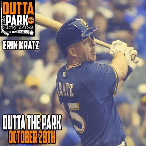 Outta The Park Ep. 82, Oct. 28:18 - Guest - Erik Kratz