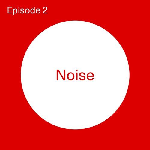 Episode 2: Noise