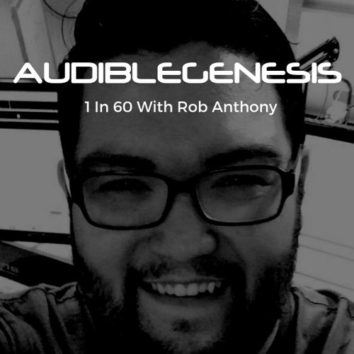 Audible Genesis - 1 In 60 With Rob Anthony