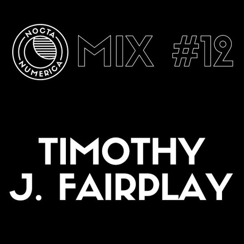 Nocta Numerica Mix #12 / Timothy J. Fairplay (Nocta Numerica / Crimes Of The Future)