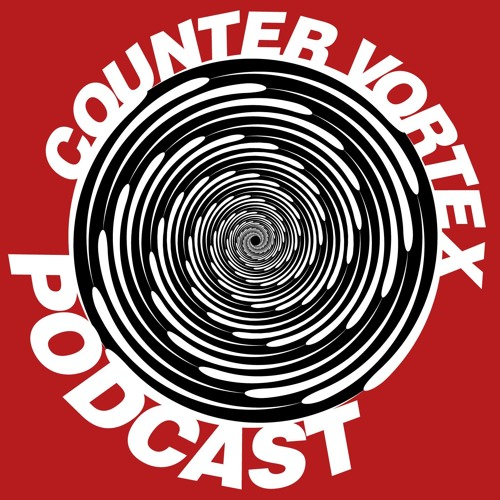 CounterVortex Episode 21: Looming fascism and the digital dystopia