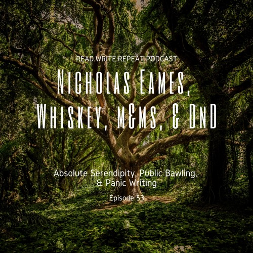 Nicholas Eames, Whiskey, M&Ms & DnD: Absolute Serendipity, Public Bawling, & Panic Writing-Ep.53