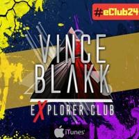 Vince Blakk - Explorer Club (#eClub24)