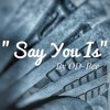 Say You Is