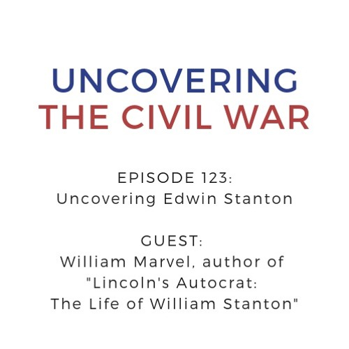 Episode 123: Uncovering Edwin Stanton