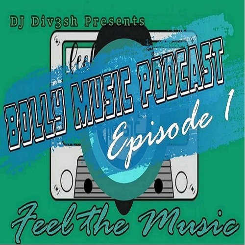 Bolly Music Podcast [Episode 1] DJ Div3sh