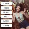 4 brain hacks to make you a happier person
