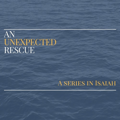2017 - An unexpected rescue: A series in Isaiah
