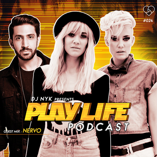 Play Life Podcast - Episode 024 with DJ NYK & NERVO | Non Stop EDM 2018