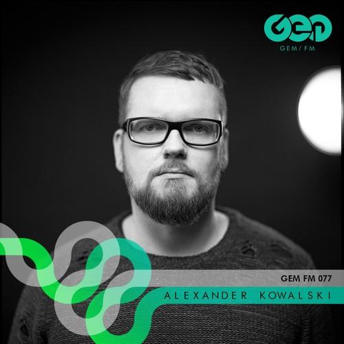 Gem FM 077 - Alexander Kowalski