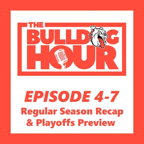 The Bulldog Hour, Episode 4-7: 2018 Regular Season Recap & Playoffs Preview