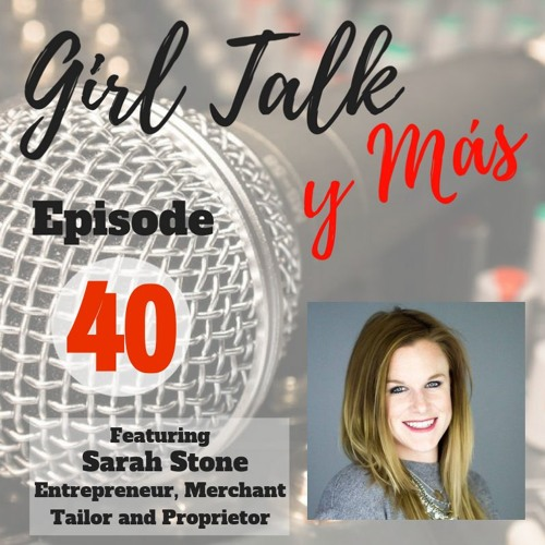 Girl Talk y Mas - Episode 40- Featuring Sarah Stone