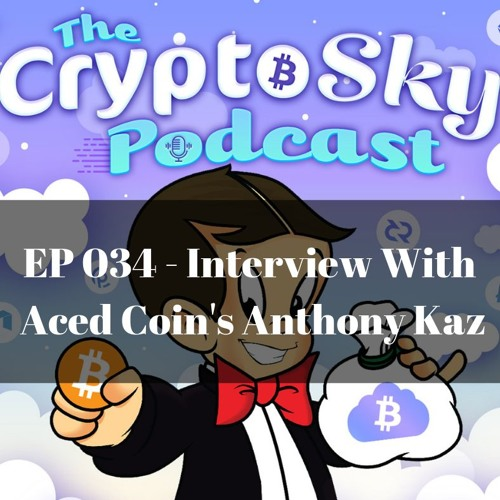 Ep 034 - Interview Aced Coin's Anthony Kaz