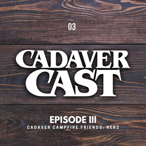 Cadaver Cast Episode 3: Cadaver Campfire Friend(s)Tell Spooky Resident Evil Stories... Cast
